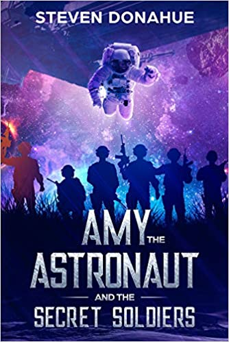 Amy the Astronaut and the Secret Soldiers by Steven Donahue